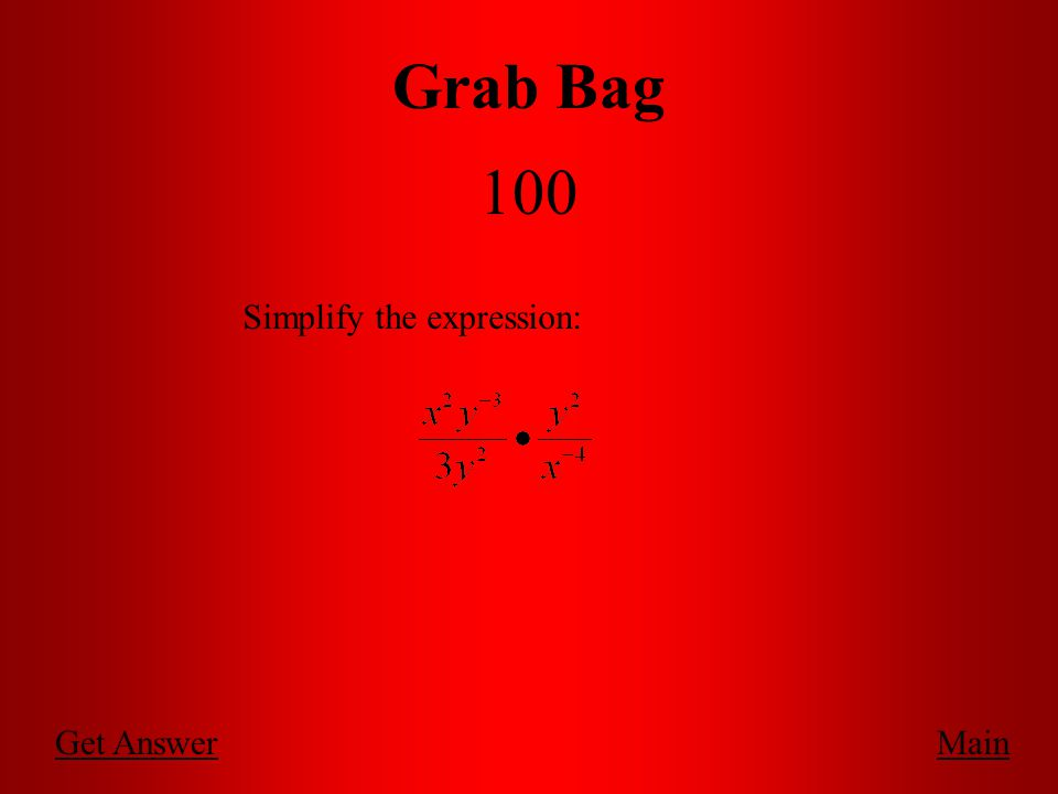 Grab Bag 100 MainGet Answer Simplify the expression:
