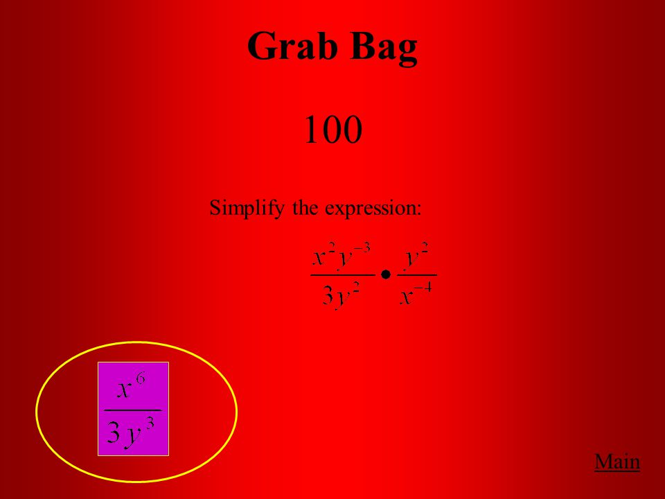 Grab Bag 100 Main Simplify the expression: