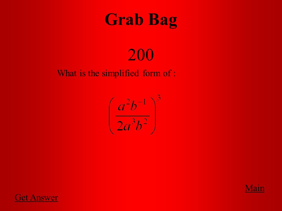 Grab Bag 200 Main Get Answer What is the simplified form of :