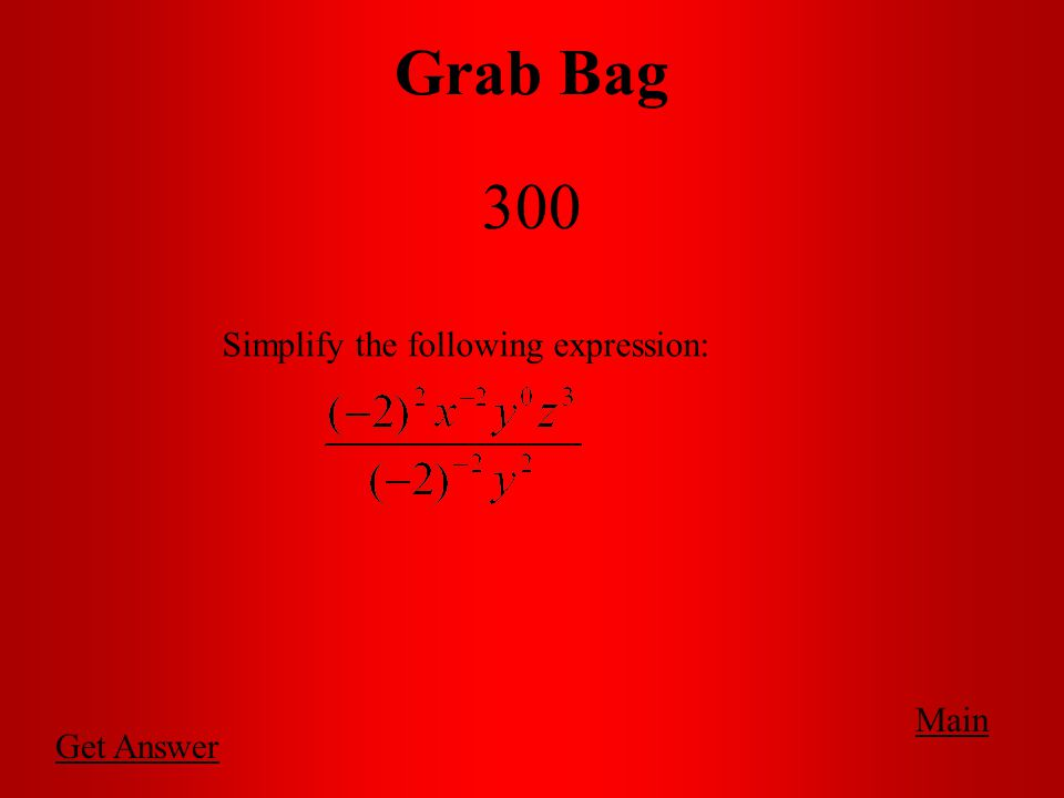 Grab Bag 300 Main Get Answer Simplify the following expression: