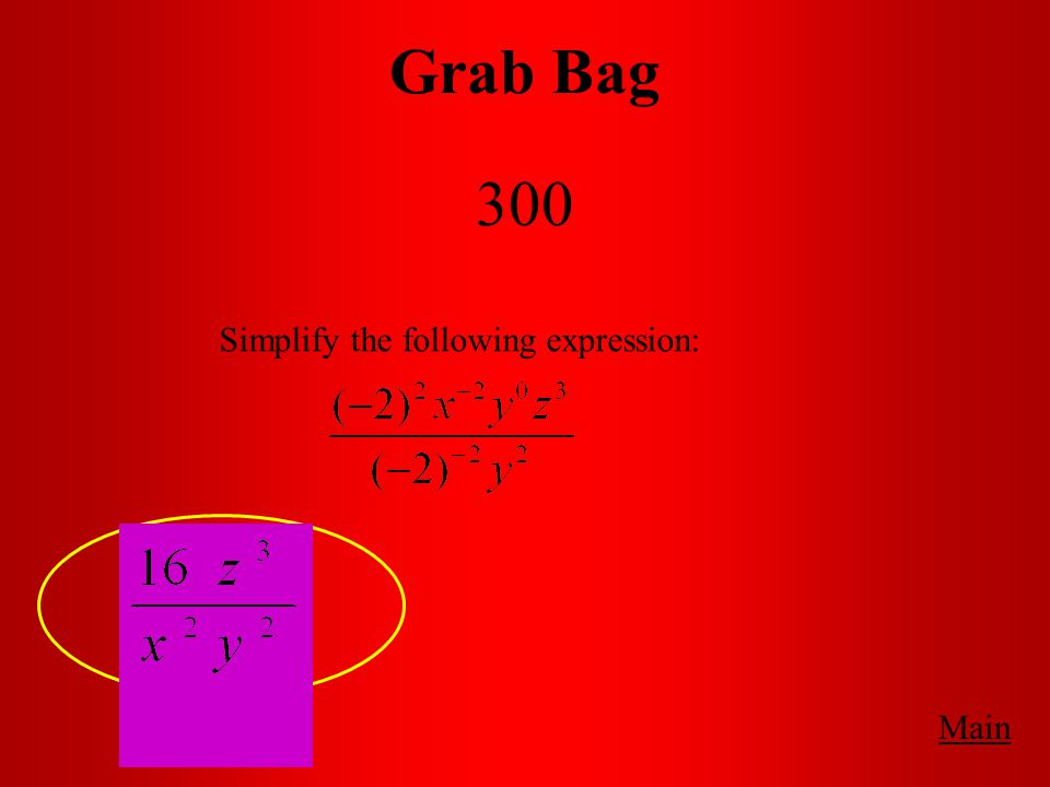Grab Bag 300 Main Simplify the following expression: