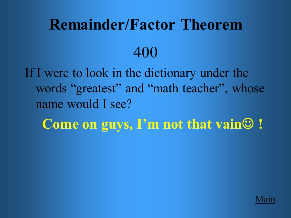 Remainder/Factor Theorem 500 Main Get Answer Determine if (x – 2) is a factor of: PROVE YES/NO w/ synthetic division f(x) = 4x 3 – 9x 2 – 3x + 12