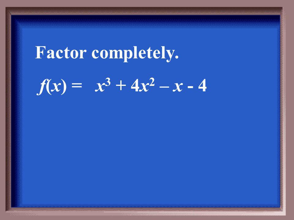 f(x)= (x – 2)(x + 2)(x – i)(x + i)