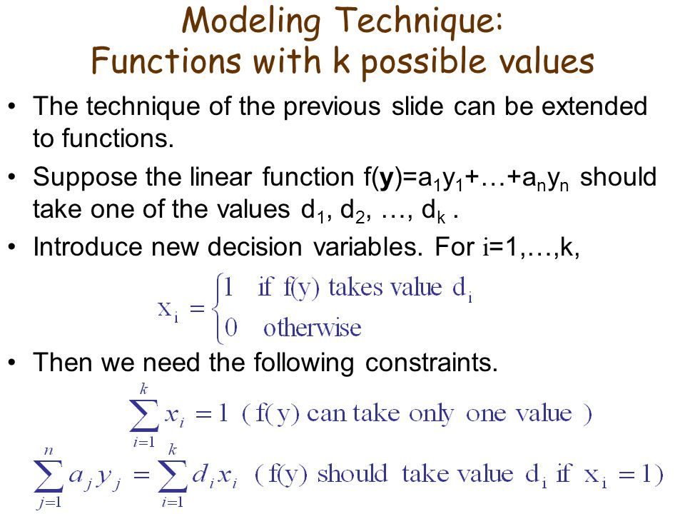 Modeling Technique: Functions with k possible values The technique of the previous slide can be extended to functions.