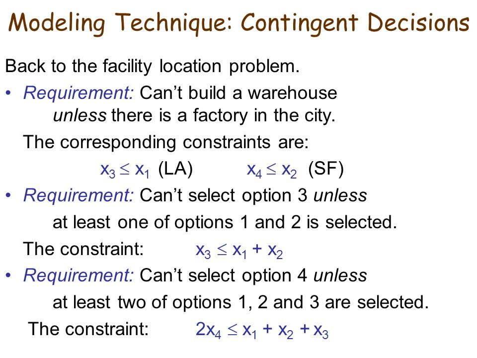 Modeling Technique: Contingent Decisions Back to the facility location problem.