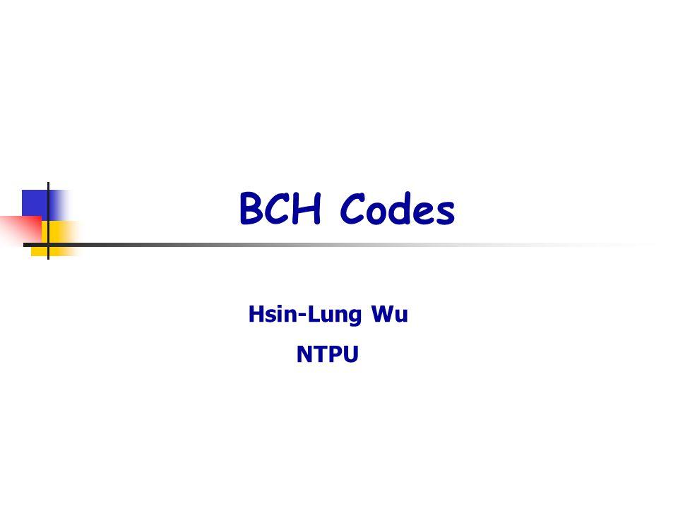 BCH Codes Hsin-Lung Wu NTPU