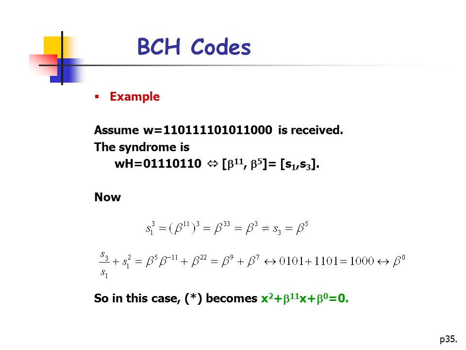 p35.BCH Codes  Example Assume w=110111101011000 is received.