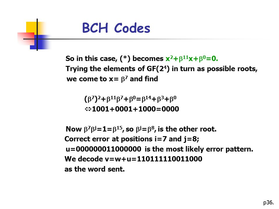 p36.BCH Codes So in this case, (*) becomes x 2 +  11 x+  0 =0.