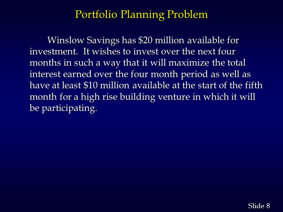 8 8 Slide Portfolio Planning Problem Winslow Savings has $20 million available for investment.