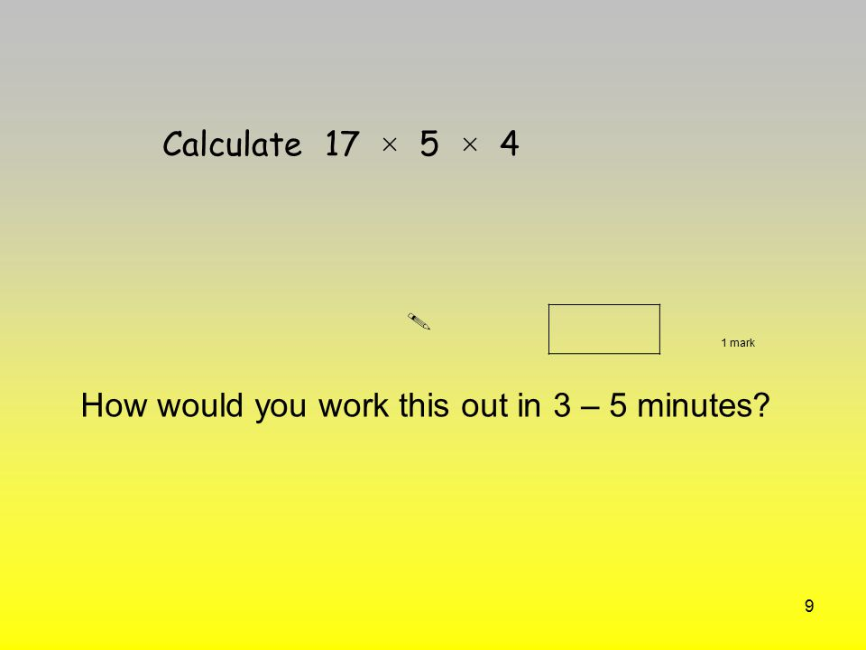 40 60 x 10 = 60 divided by 100 = 17 x 5 x4 = 48 ÷ 3 = You buy two items for £1.75 and £3.62 – What change would you get from £10 .