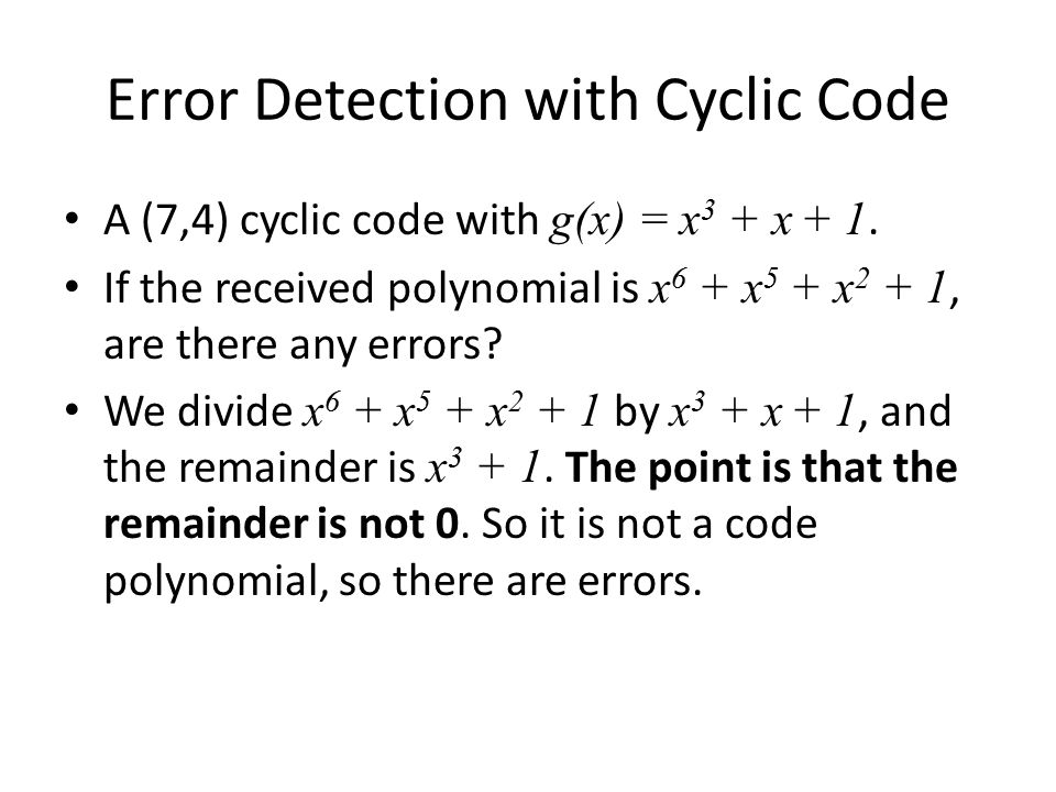 Cyclic code used in IEEE 802 g(x) = x 32 + x 26 + x 23 + x 22 + x 16 + x 12 + x 11 + x 10 + x 8 + x 7 + x 5 + x 4 + x 2 + x + 1 – all single and double bit errors – all errors with an odd number of bits – all burst errors of length 32 or less