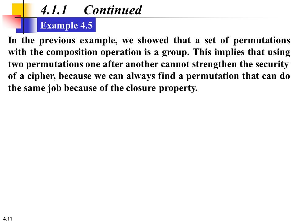 4.11 4.1.1 Continued In the previous example, we showed that a set of permutations with the composition operation is a group. This implies that using