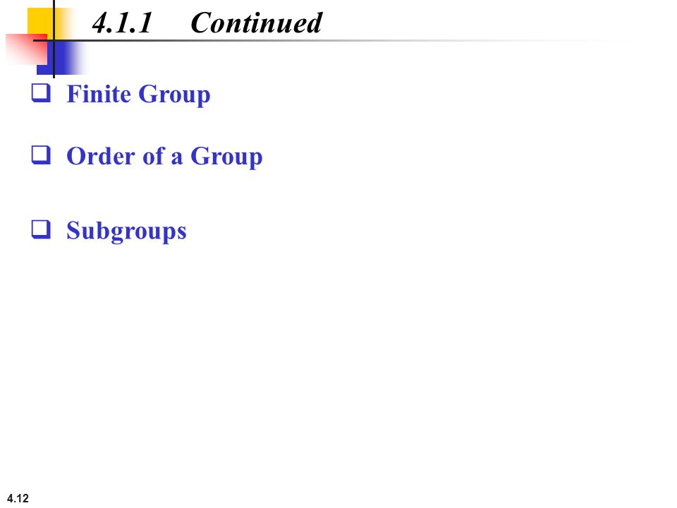 4.12 4.1.1 Continued  Finite Group  Subgroups  Order of a Group