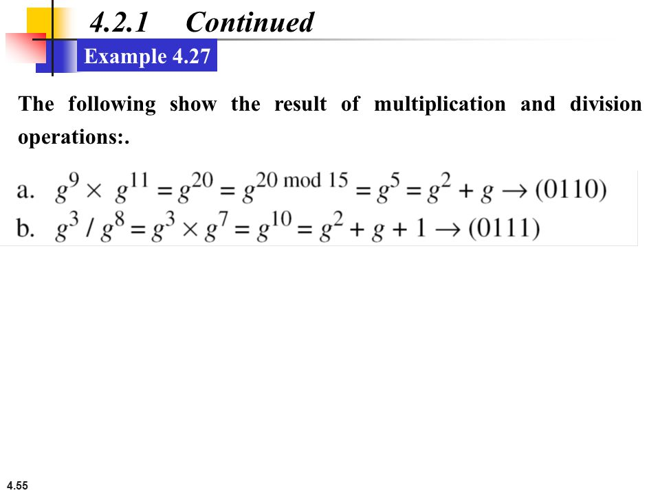 4.55 4.2.1 Continued Example 4.27 The following show the result of multiplication and division operations:.