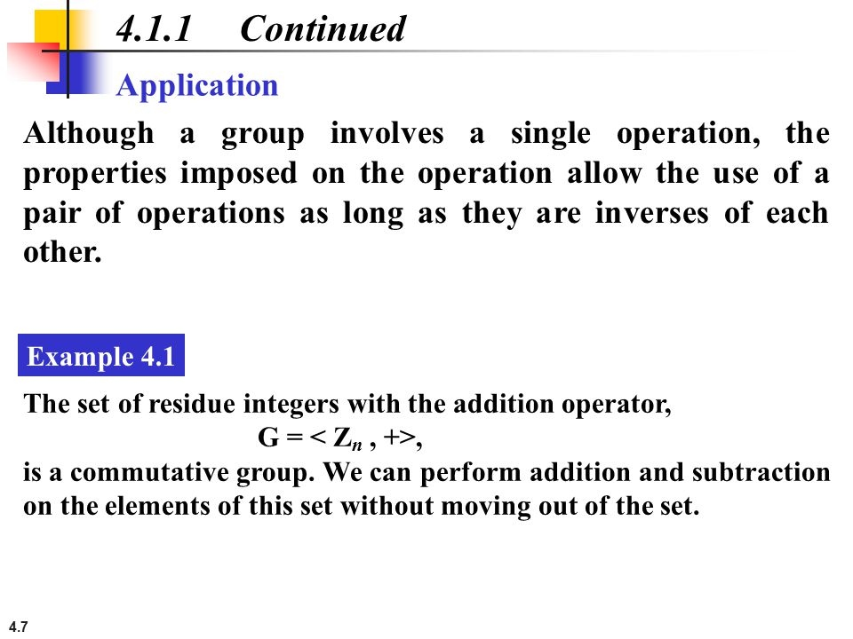 4.7 4.1.1 Continued Application Although a group involves a single operation, the properties imposed on the operation allow the use of a pair of opera
