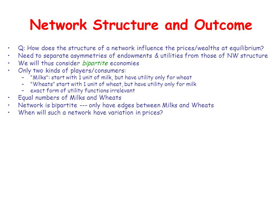 Network Structure and Outcome Q: How does the structure of a network influence the prices/wealths at equilibrium.
