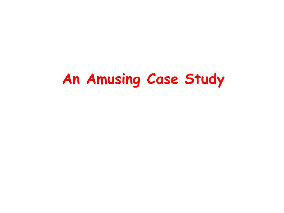 An Amusing Case Study