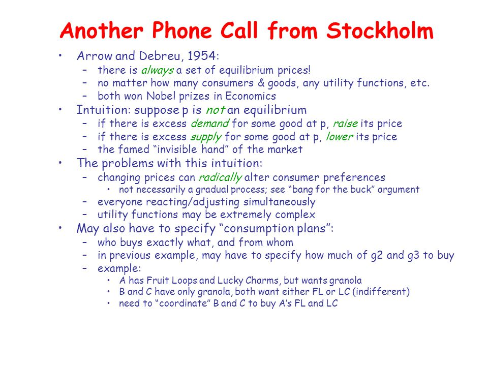 Another Phone Call from Stockholm Arrow and Debreu, 1954: –there is always a set of equilibrium prices.