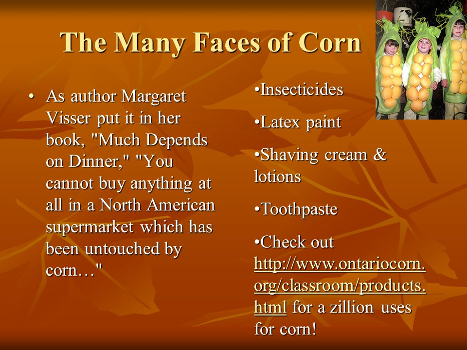 The Many Faces of Corn As author Margaret Visser put it in her book,
