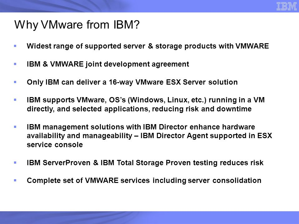  Widest range of supported server & storage products with VMWARE  IBM & VMWARE joint development agreement  Only IBM can deliver a 16-way VMware ES