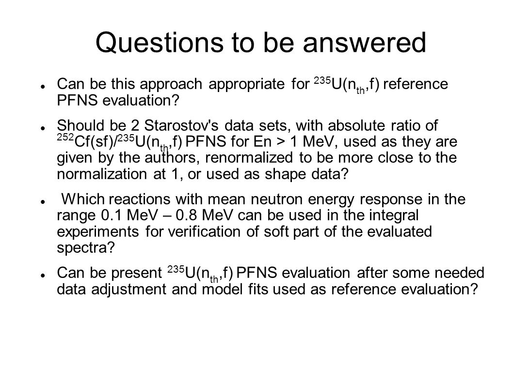 Questions to be answered Can be this approach appropriate for 235 U(n th,f) reference PFNS evaluation.