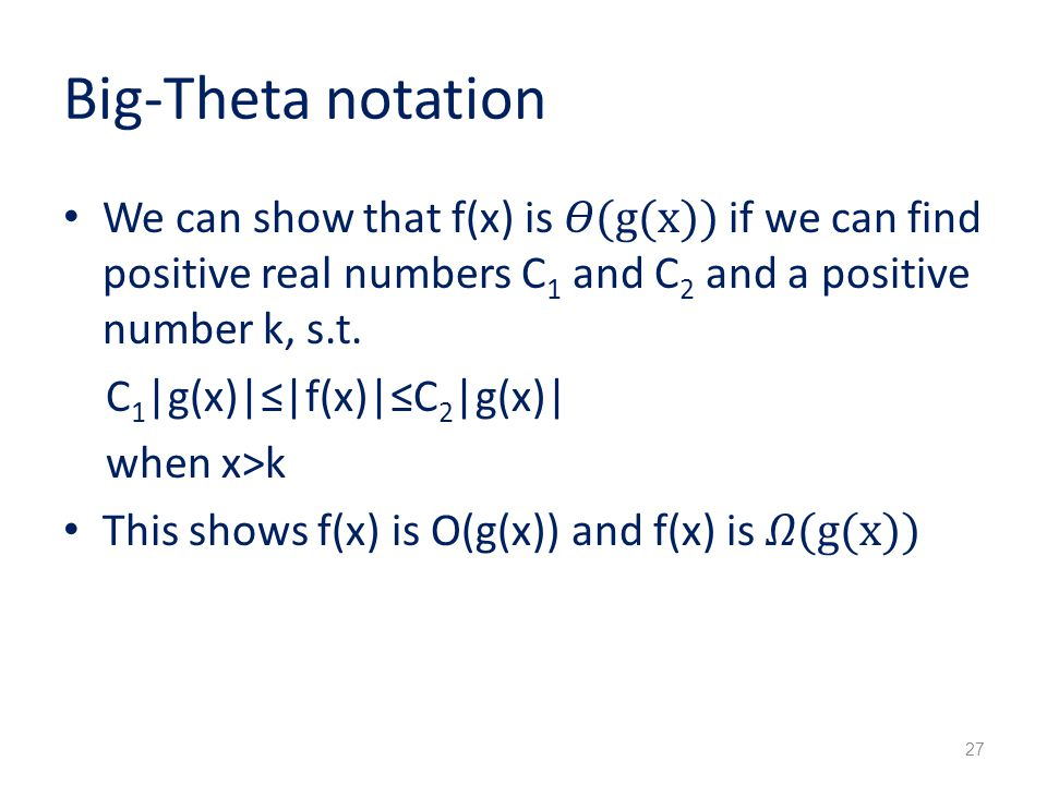 Big-Theta notation We can show that f(x) is (g(x)) if we can find positive real numbers C 1 and C 2 and a positive number k, s.t.