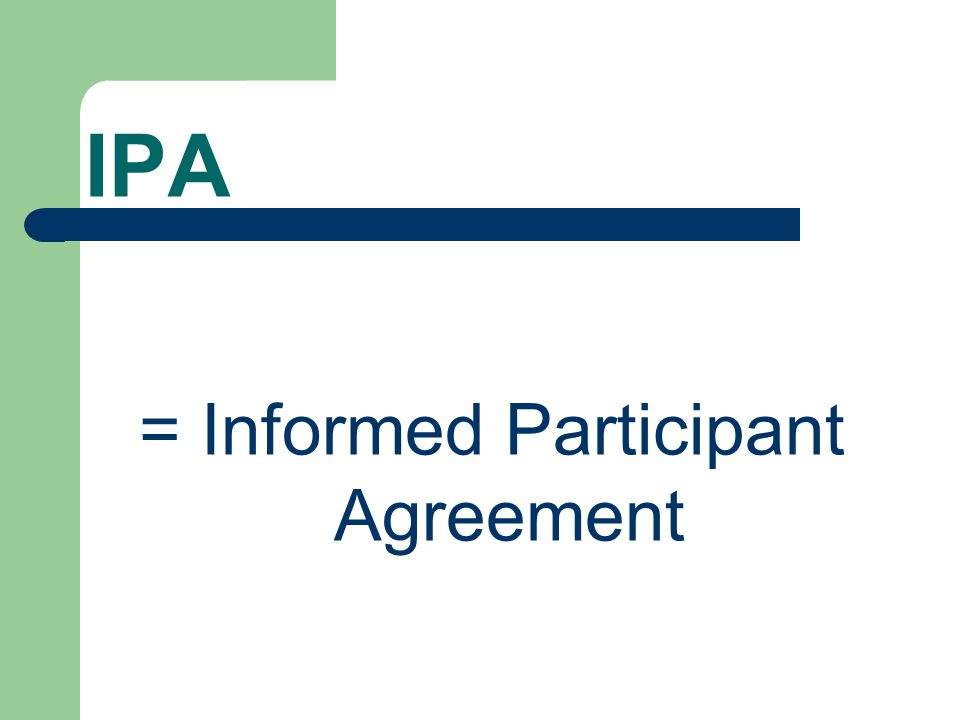 IPA = Informed Participant Agreement