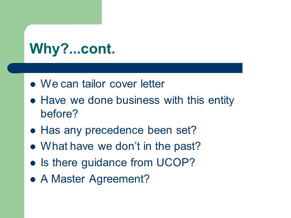 Why?...cont. We can tailor cover letter Have we done business with this entity before.