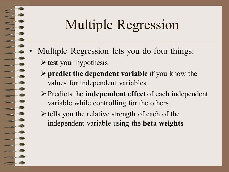 Multiple Regression Multiple Regression lets you do four things:  test your hypothesis  predict the dependent variable if you know the values for in