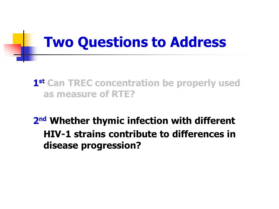 Two Questions to Address 1 st Can TREC concentration be properly used as measure of RTE? 2 nd Whether thymic infection with different HIV-1 strains co