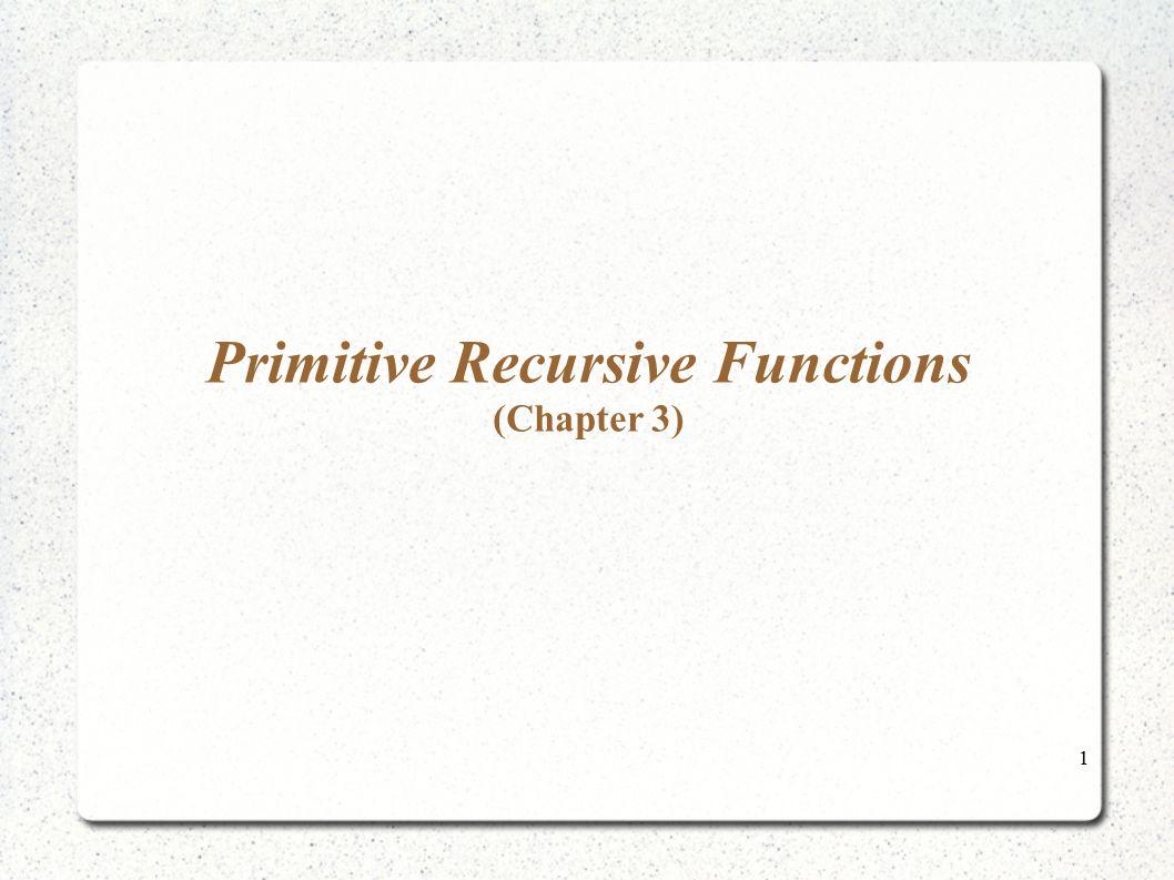 1 Primitive Recursive Functions (Chapter 3)