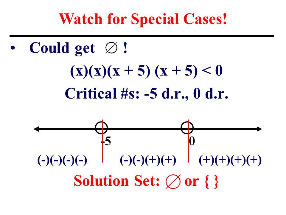 Could get . (x)(x)(x + 5) (x + 5) < 0 Critical #s: -5 d.r., 0 d.r.