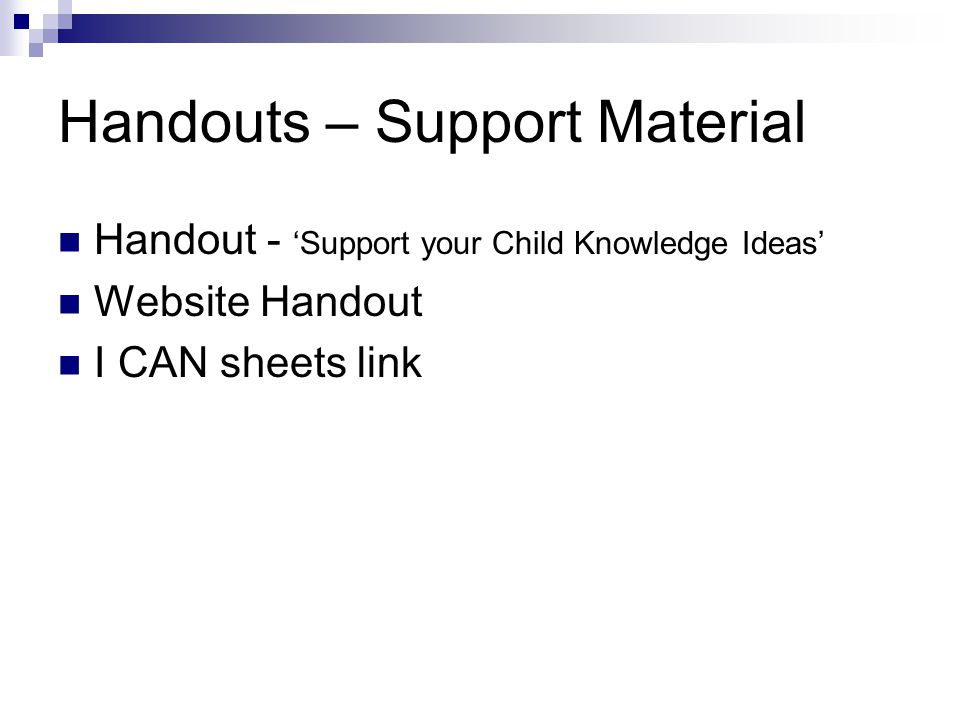 Handouts – Support Material Handout - 'Support your Child Knowledge Ideas' Website Handout I CAN sheets link