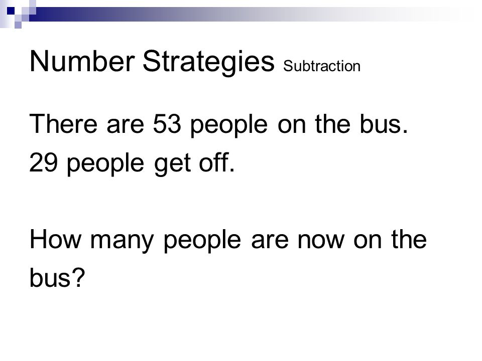 Number Strategies Subtraction There are 53 people on the bus.