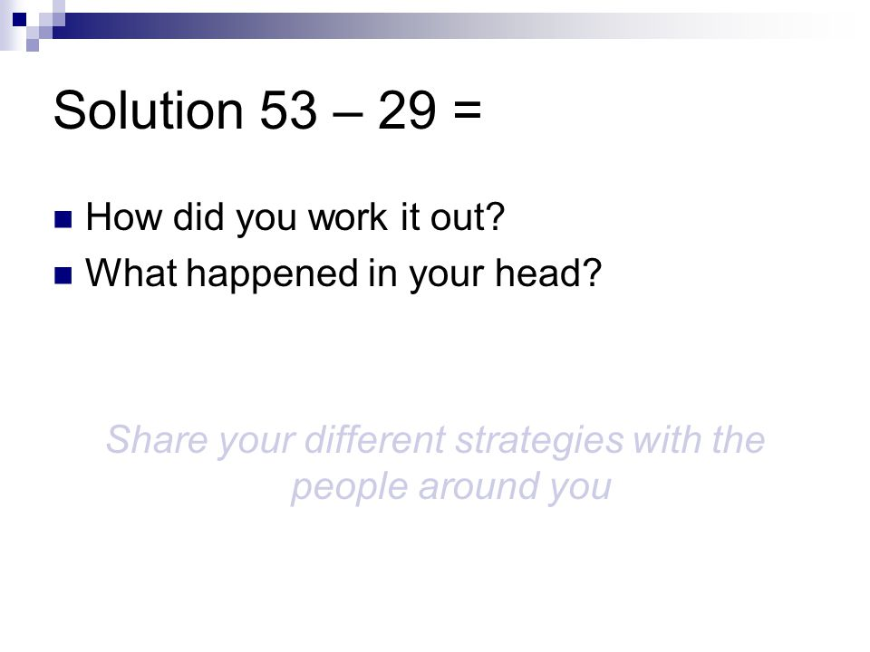 Solution 53 – 29 = How did you work it out. What happened in your head.