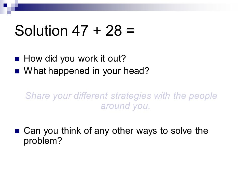 Solution = How did you work it out. What happened in your head.
