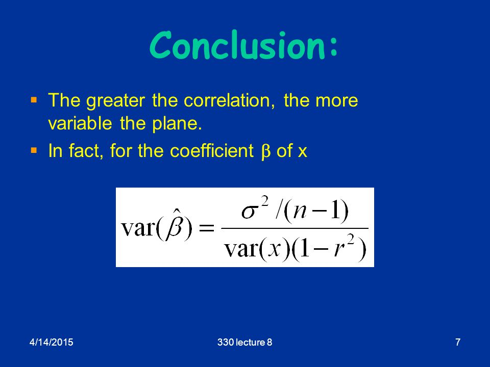 4/14/2015330 lecture 87 Conclusion:  The greater the correlation, the more variable the plane.