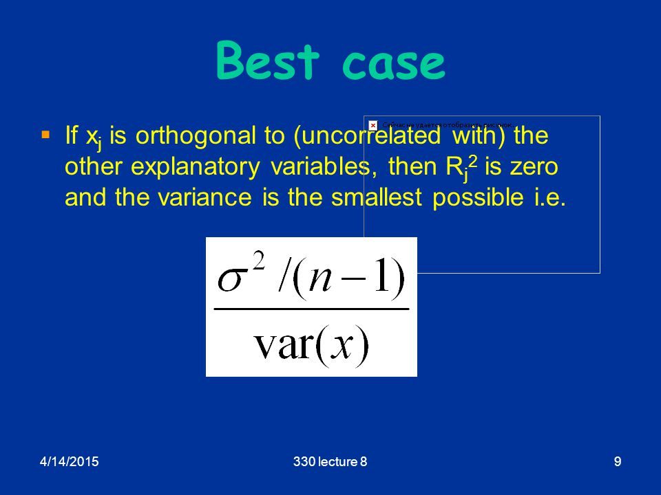 4/14/2015330 lecture 89 Best case  If x j is orthogonal to (uncorrelated with) the other explanatory variables, then R j 2 is zero and the variance is the smallest possible i.e.