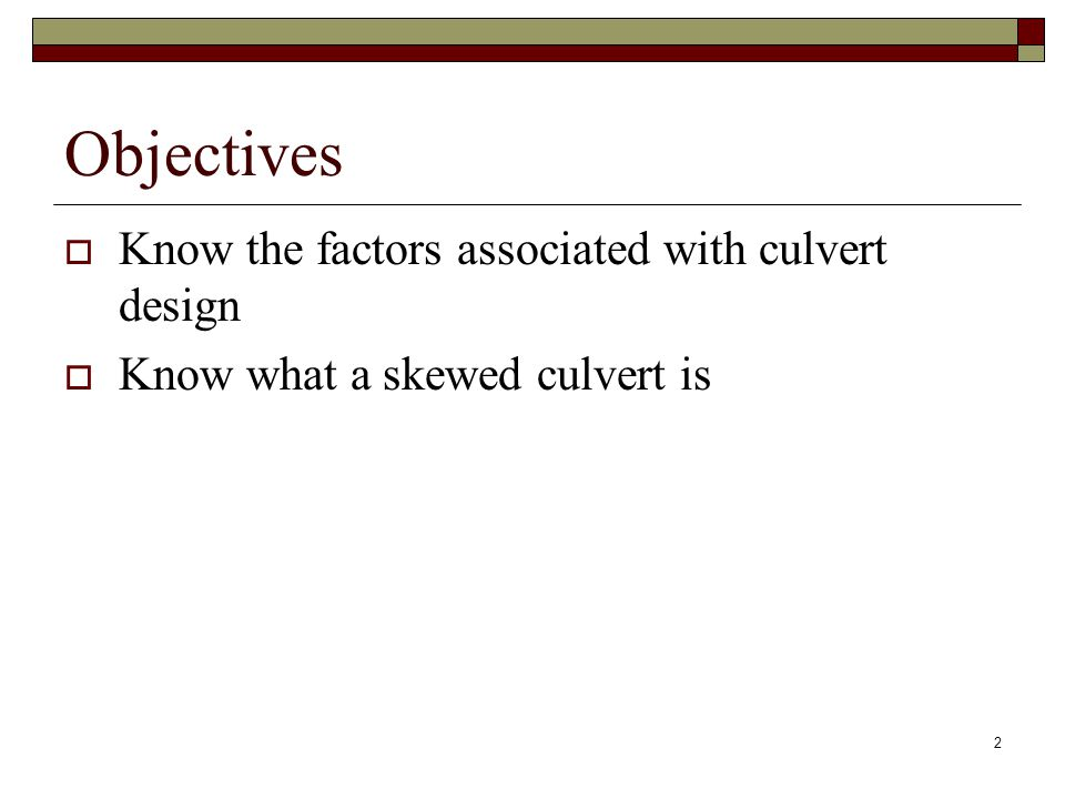 2 Objectives  Know the factors associated with culvert design  Know what a skewed culvert is
