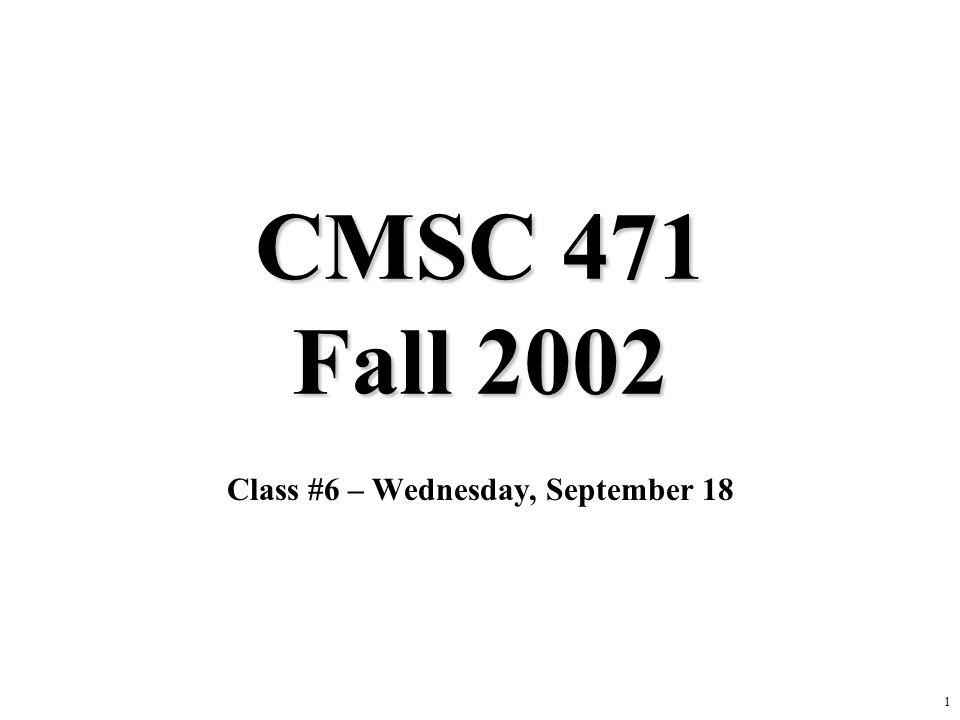 1 CMSC 471 Fall 2002 Class #6 – Wednesday, September 18