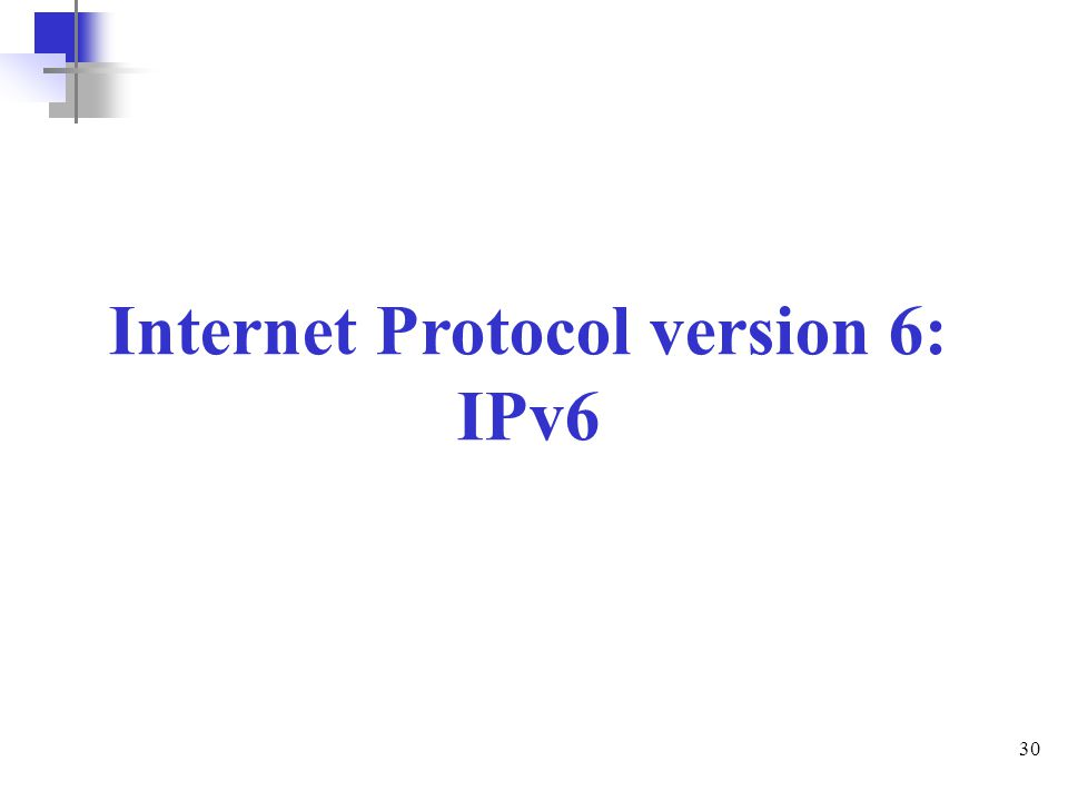 30 Internet Protocol version 6: IPv6