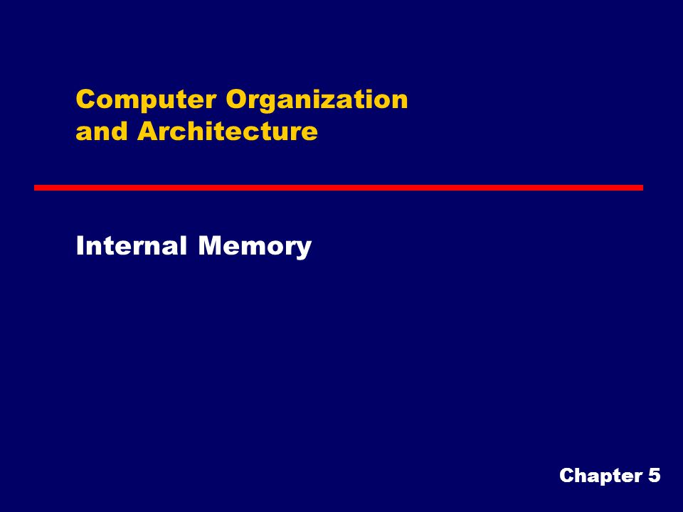 Computer Organization and Architecture Internal Memory Chapter 5