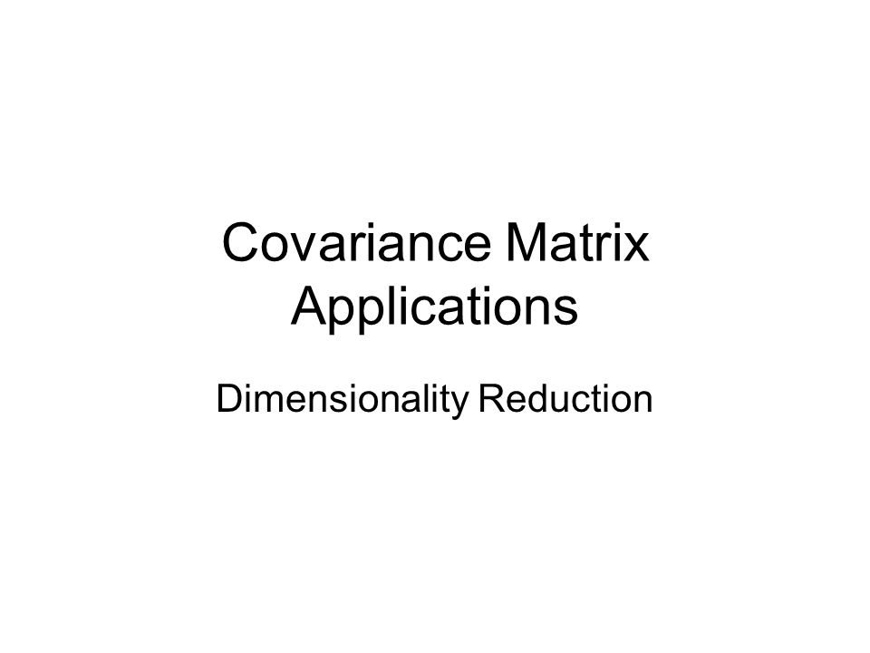 Covariance Matrix Applications Dimensionality Reduction