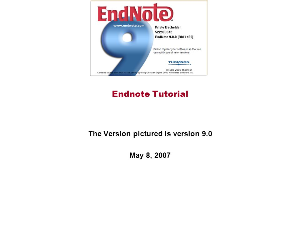 Endnote Tutorial The Version pictured is version 9.0 May 8, 2007