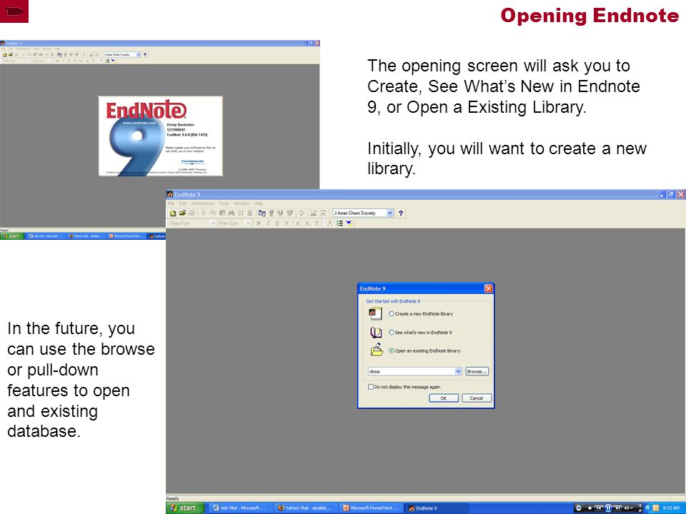 Opening Endnote The opening screen will ask you to Create, See What's New in Endnote 9, or Open a Existing Library.