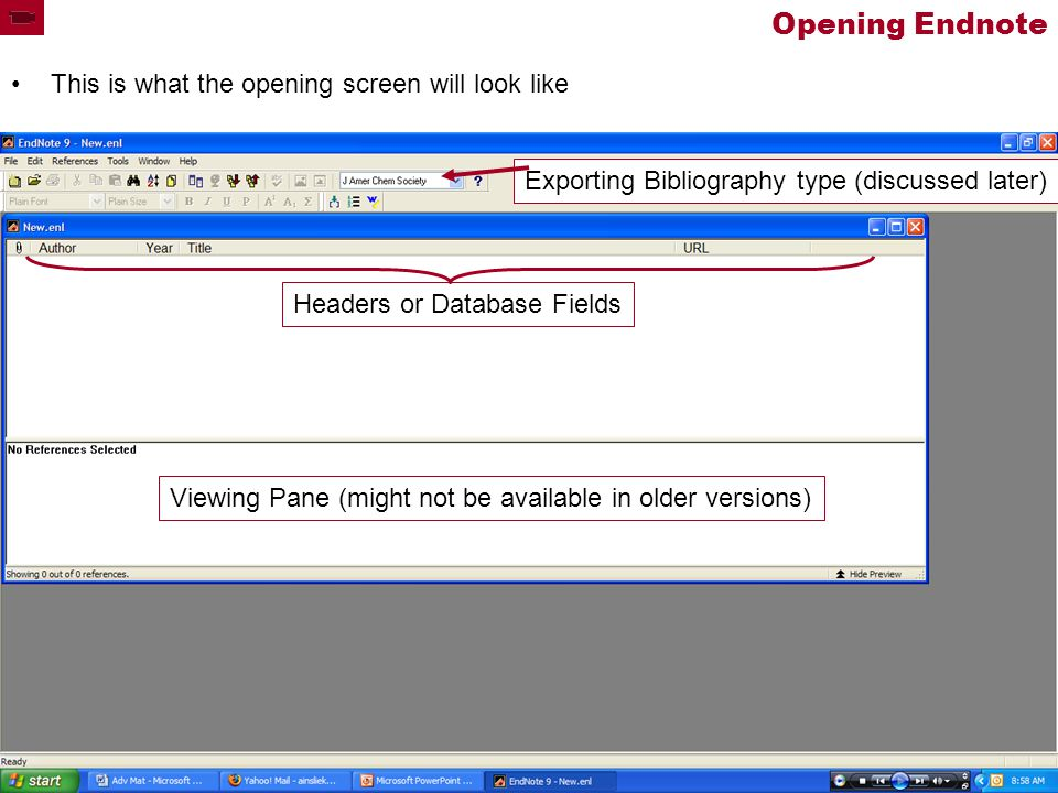 Opening Endnote This is what the opening screen will look like Viewing Pane (might not be available in older versions) Headers or Database Fields Exporting Bibliography type (discussed later)