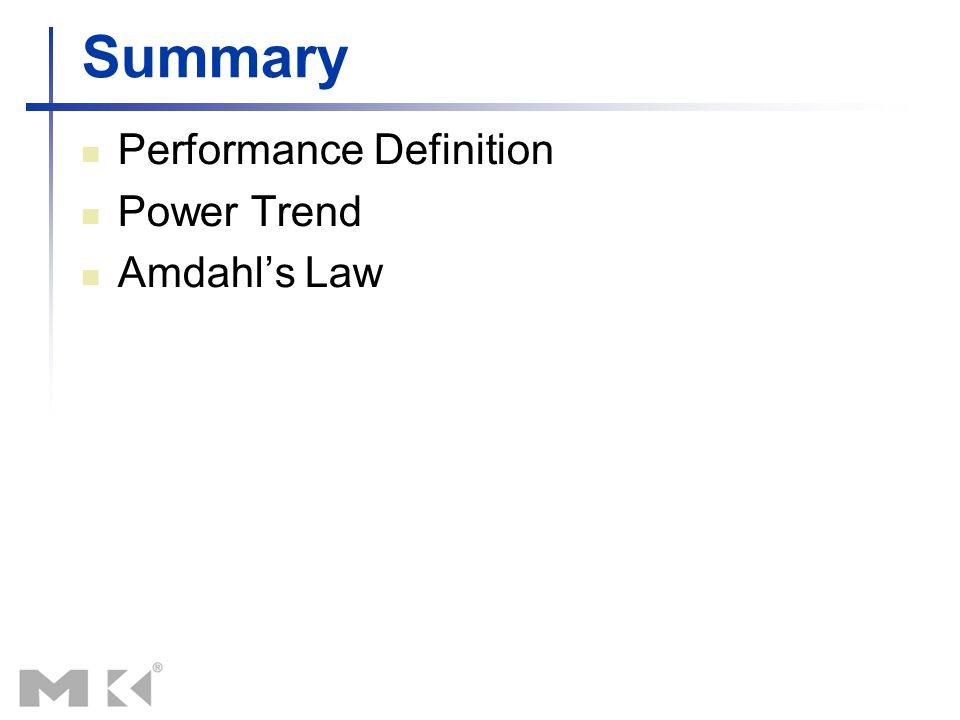 Summary Performance Definition Power Trend Amdahl's Law