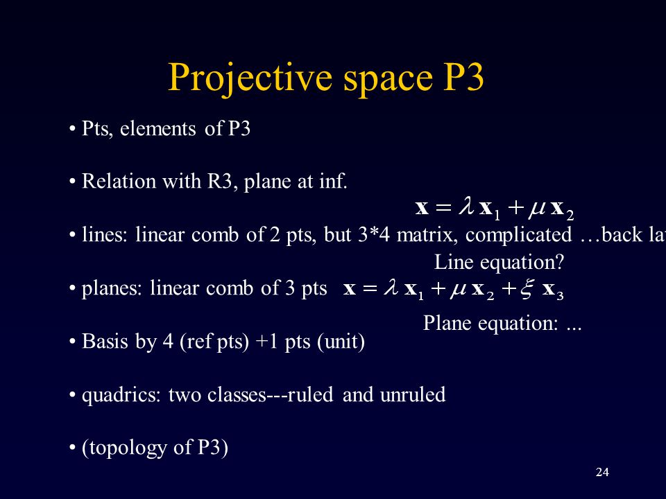 24 Pts, elements of P3 Relation with R3, plane at inf.
