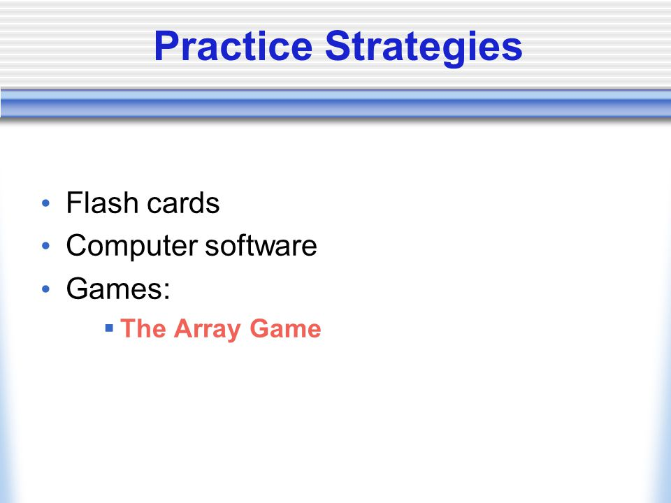 Practice Strategies Flash cards Computer software Games:  The Array Game