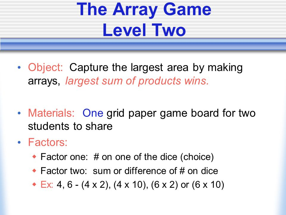 The Array Game Level Two Object: Capture the largest area by making arrays, largest sum of products wins.